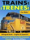 Trains!¡Trenes! For Kids! Bilingual Book - English & Spanish: Cool Facts About Trains with Awesome Pictures!