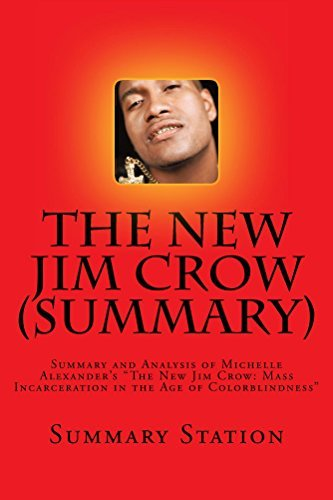 """The New Jim Crow (Summary): Summary and Analysis of Michelle Alexander's """"The New Jim Crow: Mass Incarceration in the Age of Colorblindness"""""""