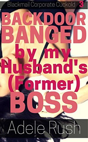 Backdoor Banged by My Husband's (Former) Boss: Dominated, Hard and Unprotected (Blackmail Corporate Cuckold Book 3)