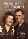 She Called Him Raymond: A True Story of Love, Loss, Faith and Healing