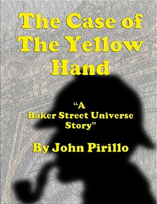 """The Case of the Yellow Hand: """"A Sherlock Holmes Story"""" (Baker Street Universe Book 1)"""