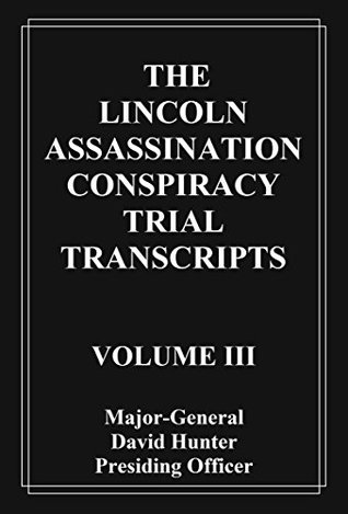 Vol III The Lincoln Assassination Conspiracy Trial Transcripts