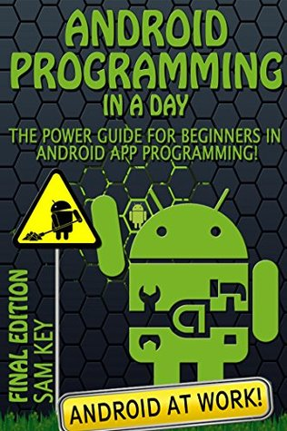 Android: Programming in a Day! The Power Guide for Beginners In Android App Programming