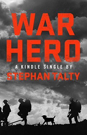 War Hero: The Unlikely Story of A Stray Dog, An American Soldier and the Battle of Their Lives
