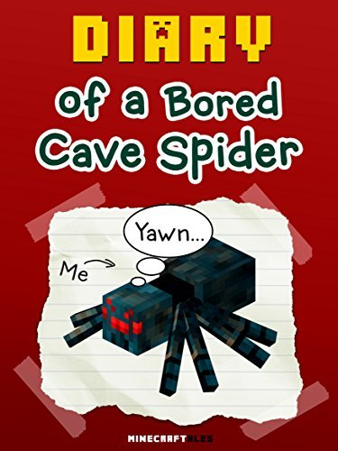 MineCraft: Diary of a Bored Cave Spider [An Unofficial MineCraft Book] For kids who like: Minecraft Diaries, Minecraft Books for Kids, Minecraft Diary ... Minecraft Stories (Minecraft Tales Book 5)