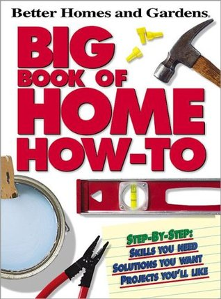 Big Book of Home How-To by Better Homes and Gardens