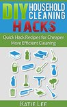 DIY Household Cleaning Hacks: Quick Hack Recipes for Cheaper More Efficient Cleaning