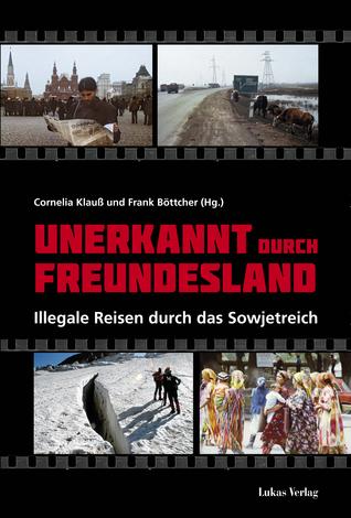 Unerkannt Durch Freundesland - Illegale Reisen durch das Sowjetreich