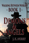 Demons & Angels (Walking Between Worlds; Book I)