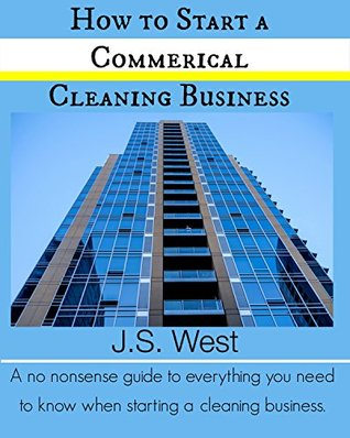 Janitorial Pro, How to Start a Cleaning Business: A No Nonsense Guide to Everything you Need to Know When Starting a Cleaning Business