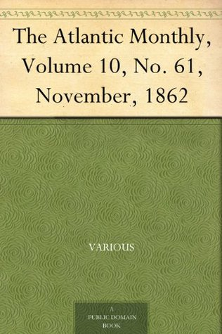 The Atlantic Monthly, Volume 10, No. 61, November, 1862