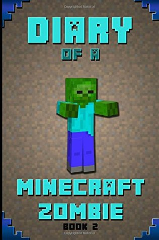 Diary of a Minecraft Zombie Book 2: Extraordinary Masterpiece from Famous Amazon #1 Minecraft Bestselling Author.