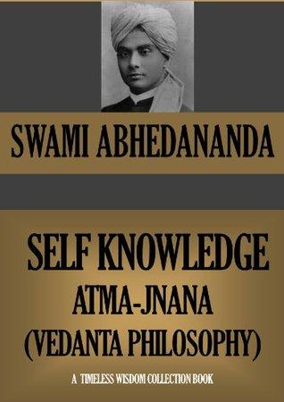 SELF KNOWLEDGE. Atma Jnana. (Vedanta Philosophy) (Timeless Wisdom Collection Book 681)