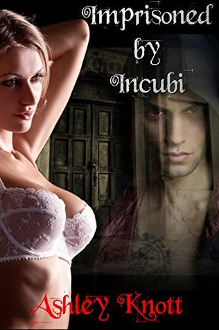 Imprisoned by Incubi: (Horror, Menage, Paranormal MMMF) (Escape from Hell House Book 1)