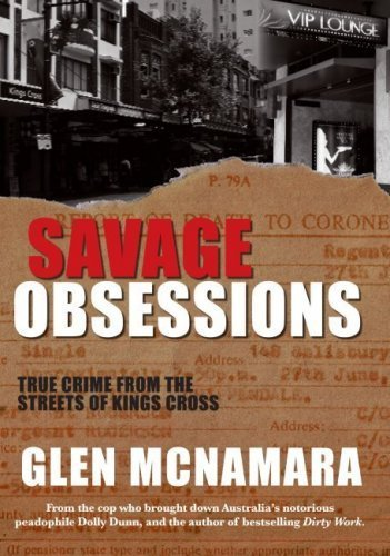 Savage Obsessions-True Crime From The Streets Of Kings Cross
