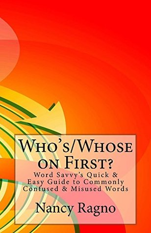 Descargar Who's/whose on first?: word savvy's quick & easy guide to commonly confused & misused words epub gratis online Nancy Ragno