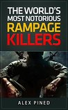 Mass Murderers: The Worlds Most Notorious Rampage Killers: Spree Killers Uncovered! (True Crime Series Book 1)