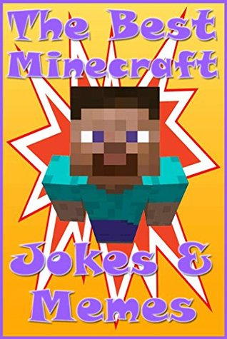 MINECRAFT: The Best Minecraft Jokes & Memes: An Unofficial Minecraft Book (Minecraft, Minecraft Secrets, Minecraft Stories, Minecraft Books For Kids, Minecraft Books, Minecraft Comics, Minecraft)