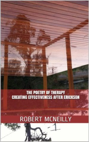 The poetry of therapy Creating effectiveness after Erickson