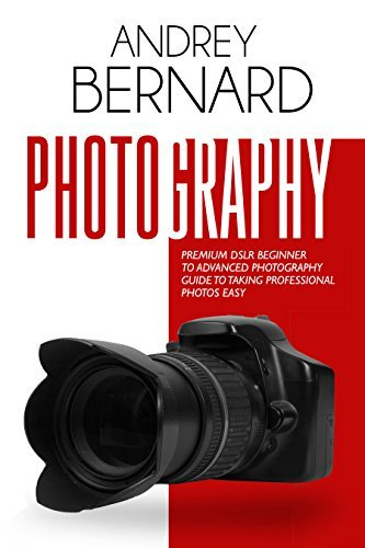 Photography: Premium DSLR Beginner to Advanced Photography Guide to Taking Professional Photos Easy