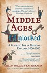 The Middle Ages Unlocked:  A Guide to Life in Medieval England, 1050-1300