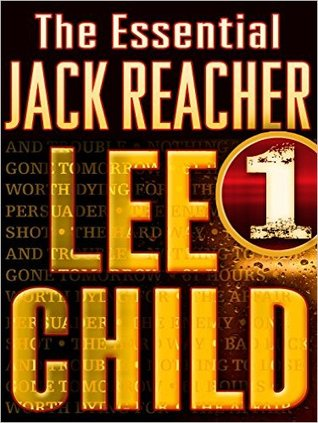 The Essential Jack Reacher: Volume 1: Persuader, The Enemy, One Shot, The Hard Way, Bad Luck and Trouble, Nothing to Lose, Gone Tomorrow (Jack Reacher, #7-13)