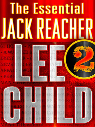 The Essential Jack Reacher: Volume 2: 61 Hours, Worth Dying For, The Affair, A Wanted Man, Never Go Back, Personal (Jack Reacher, #14-19)