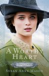A Worthy Heart (Courage to Dream, #2)