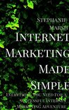 Internet Marketing Made Simple: Everything you need for a successful internet marketing adventure