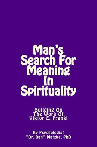 MAN'S SEARCH FOR MEANING IN SPIRITUALITY - Building On The Work of Viktor E. Frankl