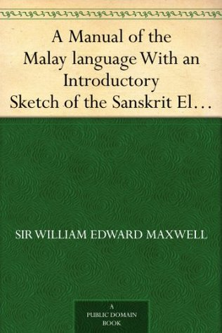 A Manual of the Malay language With an Introductory Sketch of the Sanskrit Element in Malay