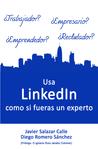 Usa LinkedIn como si fueras un experto by Javier Salazar Calle