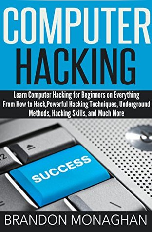 Computer Hacking:: Learn computer hacking for beginners on everything from how to hack, powerful hacking techniques, underground methods, hacking skills, and much more.