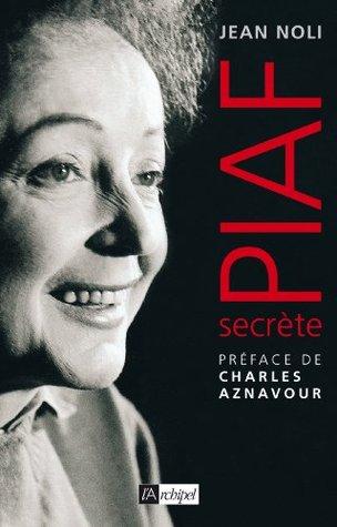 Piaf secrète (Arts, littérature et spectacle)