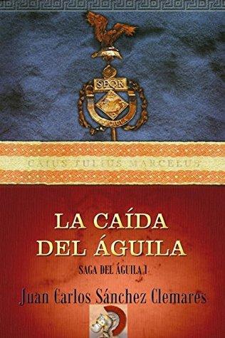 La caída del águila (La saga del águila, #1)