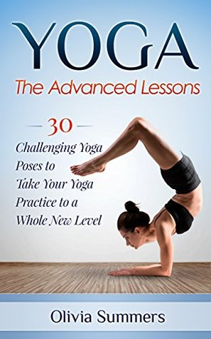 Yoga The Advanced Lessons 30 Challenging Poses To Take Your
