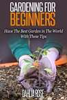 Gardening For Beginners by Dahlia Rose