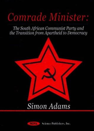 Comrade Minister: The South African Communist Party and the Transition from Apartheid to Democracy