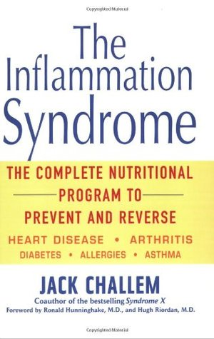 The Inflammation Syndrome: The Complete Nutritional Program to Prevent and Reverse Heart Disease, Arthritis, Diabetes, Allergies, and Asthma