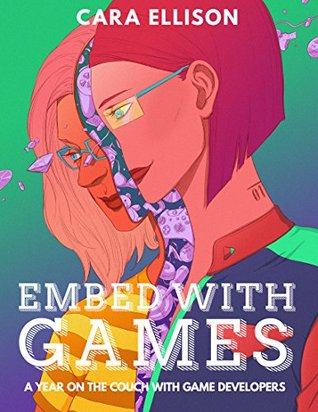Ebook Embed with Games: A Year on the Couch with Game Developers by Cara  Ellison PDF!