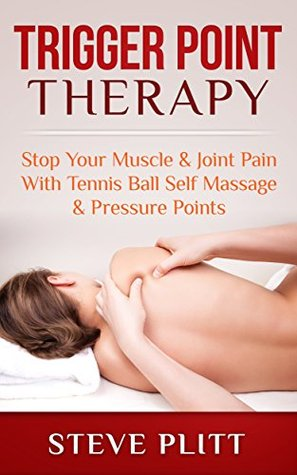 Trigger Point Therapy: Stop Your Muscle & Joint Pain With Tennis Ball Self Massage & Pressure Points