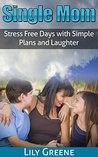 Single Mom: Stress Free Days with Simple Plans and Laughter (Single Parents, Family Planning and Family Fun)