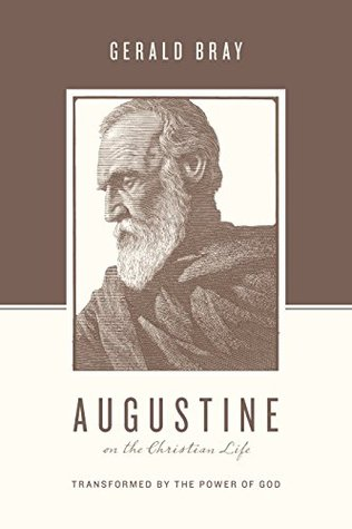 Augustine on the Christian Life by Gerald L. Bray