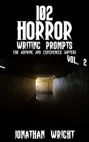 102 Horror Writing Prompts Vol. 2: For Aspiring and Experienced Writers