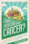 Can Food Be Medicine Against Cancer?: A healthy handbook that combines science, medicine and not-so-common sense