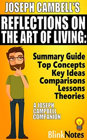 Reflections on the Art of Living: A Joseph Campbell Companion: by Joseph Campbell | BlinkNotes Summary Guide