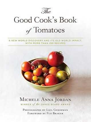 The Good Cook's Book of Tomatoes: A New World Discovery and Its Old World Impact, with more than 150 recipes