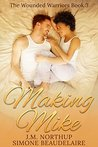 Making Mike (The Wounded Warriors #3)