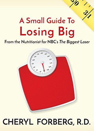 A Small Guide To Losing Big, From the Nutritionist for NBC's The Biggest Loser