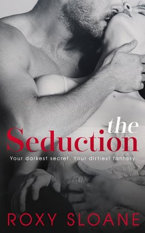 The Seduction 1 (The Seduction, #1) by Roxy Sloane